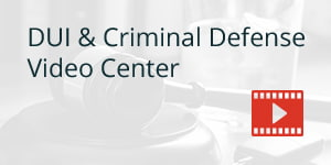 DUI & Criminal Defense Video Center