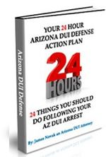 Your 24 Hour Arizona DUI Defense Action Plan